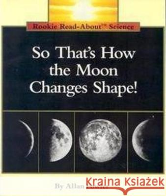 So That's How the Moon Changes Shape! Allan Fowler 9780516449173