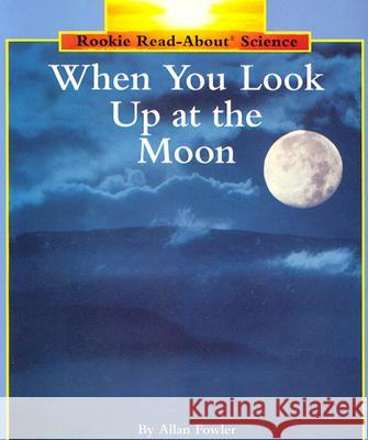 When You Look Up at the Moon Allan Fowler 9780516460253