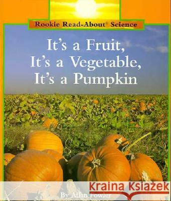 It's a Fruit, It's a Vegetable, It's a Pumpkin Allan Fowler Mary Nalbandian Robert L. Hillerich 9780516460390