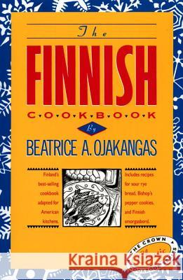 The Finnish Cookbook: Finland's Best-Selling Cookbook Adapted for American Kitchens Includes Recipes for Sour Rye Bread, Bishop's Pepper Coo Beatrice A. Ojakangas 9780517501115