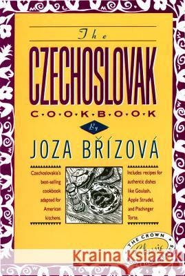 The Czechoslovak Cookbook: Czechoslovakia's Best-Selling Cookbook Adapted for American Kitchens. Includes Recipes for Authentic Dishes Like Goula Joza Brizova C. Adams A. Vahalla 9780517505472