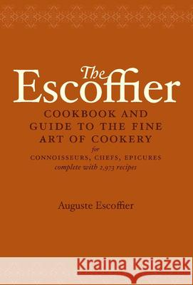 The Escoffier Cookbook: And Guide to the Fine Art of Cookery for Connoisseurs, Chefs, Epicures A. Escoffier Auguste Escoffier 9780517506622