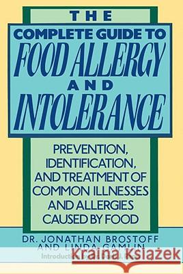 The Complete Guide to Food Allergy and Intolerance: Prevention, Identification, and Treatment of Common Illnesses and Allergies Jonathan Brostoff Linda Gamlin 9780517577561