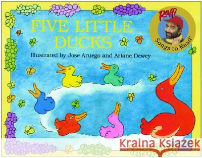 Five Little Ducks Raffi                                    Ariane Dewey Jose Aruego 9780517583609 Dragonfly Books