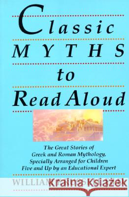 Classic Myths to Read Aloud: The Great Stories of Greek and Roman Mythology, Specially Arranged for Children Five and Up by an Educational Expert William F. Russell 9780517588376