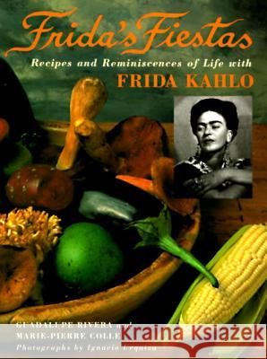 Frida's Fiestas: Recipes and Reminiscences of Life with Frida Kahlo Guadalupe Rivera Marie Pierr Ignacio Urquiza 9780517592359