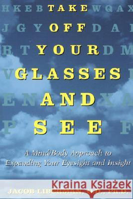 Take Off Your Glasses and See: A Mind / Body Approach to Expanding Your Eyesight and Insight Jacob Liberman 9780517886045