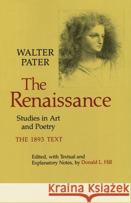 The Renaissance : Studies in Art and Poetry Pater                                    Donald L. Hill 9780520036642
