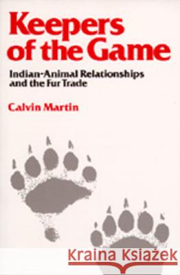 Keepers of the Game: Indian-Animal Relationships and the Fur Trade Calvin Martin Nancy Lurie 9780520046375
