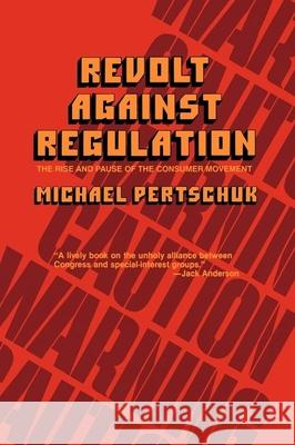 Revolt Against Regulation: The Rise and Pause of the Consumer Movement Michael Pertschuk 9780520050747