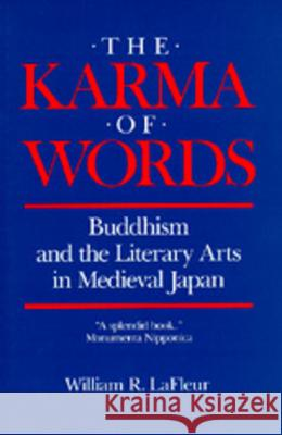 The Karma of Words : Buddhism and the Literary Arts in Medieval Japan William R. LaFleur 9780520056220