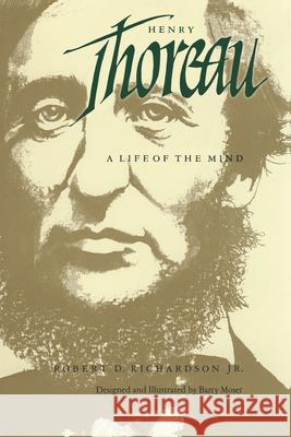Henry Thoreau: A Life of the Mind Robert D. Richardson Barry Moser 9780520063464 University of California Press