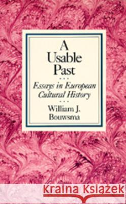 A Usable Past : Essays in European Cultural History William James Bouwsma 9780520069909