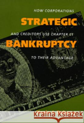 Strategic Bankruptcy: How Corporations Creditors Use Chp11 Kevin J. Delaney 9780520073593