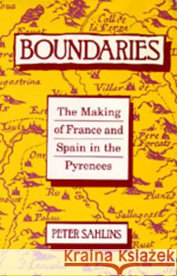Boundaries: The Making of France and Spain in the Pyrenees Peter Sahlins 9780520074156