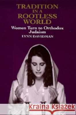 Tradition in a Rootless World : Women Turn to Orthodox Judaism Lynn Davidman 9780520075450