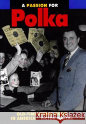 A Passion for Polka : Old-Time Ethnic Music in America Victor Greene 9780520075849