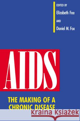 AIDS: The Making of a Chronic Disease Elizabeth Fee Daniel M. Fox 9780520077782