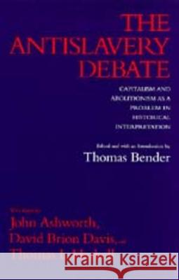 Antislavery Debate: Capitalism & Abolitionism as a Problem Thomas Bender John Ashworth David Brion Davis 9780520077799