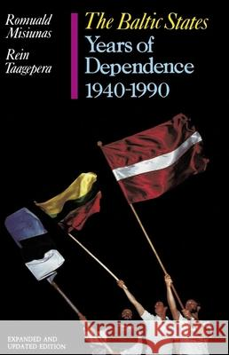 The Baltic States: Years of Dependence, 1940-1990 Romuald J. Misiunas Rein Taagepera 9780520082281