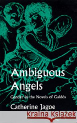 Ambiguous Angels : Gender  in the Novels of Galdos Catherine Jagoe 9780520083561