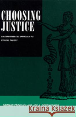 Choosing Justice: An Experimental Approach to Ethical Theory Norman Frohlich Joe A. Oppenheimer 9780520084377