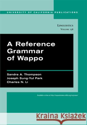 A Reference Grammar of Wappo Sandra A. Thompson Joseph Sung-Yul Park Charles N. Li 9780520098541