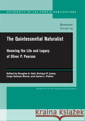 The Quintessential Naturalist: Honoring the Life and Legacy of Oliver P. Pearson Douglas A. Kelt 9780520098596
