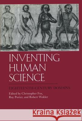 Inventing Human Science: Eighteenth-Century Domains Christopher Fox Roy Porter Robert Wokler 9780520200104