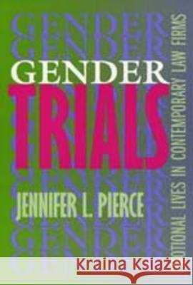Gender Trials: Emotional Lives in Contemporary Law Firms Jennifer L. Pierce 9780520201088