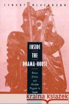 Inside the Drama-House: Rama Stories and Shadow Puppets in South India Stuart Blackburn 9780520202061