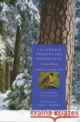 California Forests and Woodlands : A Natural History Verna R. Johnston Verna R. Johnston Carla J. Simmons 9780520202481