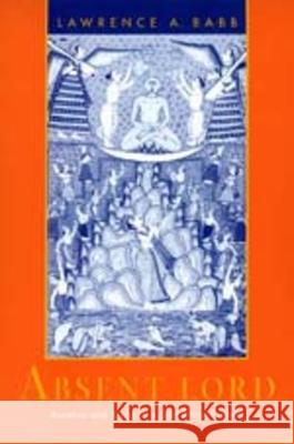 Absent Lord : Ascetics and Kings in a Jain Ritual Culture Lawrence Babb 9780520203242