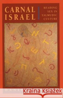 Carnal Israel : Reading Sex in Talmudic Culture Daniel Boyarin 9780520203365