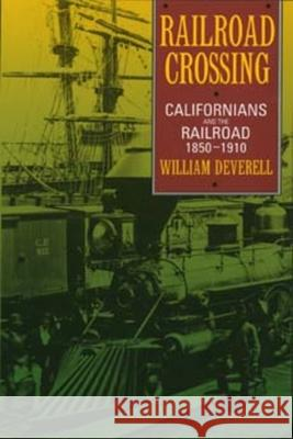 Railroad Crossing: Californians and the Railroad, 1850-1910 William Deverell 9780520205055 University of California Press