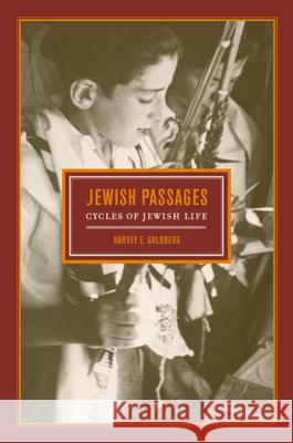 Jewish Passages : Cycles of Jewish Life Harvey E. Goldberg 9780520206939