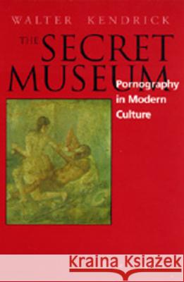 Secret Museum: Pornography in Modern Culture Walter Kendrick 9780520207295