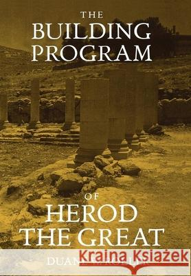 The Building Program of Herod the Great Duane W. Roller 9780520209343 University of California Press