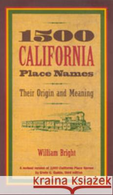 1500 California Place Names: Their Origin and Meaning, a Revised Version of 1000 California Place Names by Erwin G. Gudde, Third Edition William Bright 9780520212718