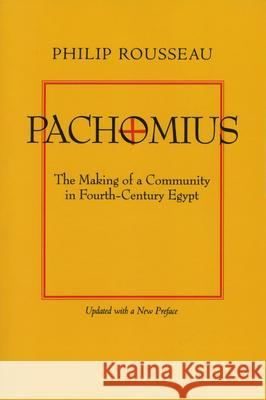 Pachomius : The Making of a Community in Fourth-Century Egypt Philip Rousseau 9780520219595