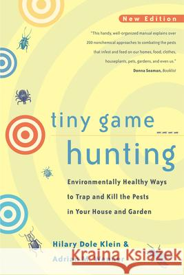 Tiny Game Hunting: Environmentally Healthy Ways to Trap and Kill the Pests in Your House and Garden Hilary Dole Klein Adrian M. Wenner Courtlandt Johnson 9780520221079