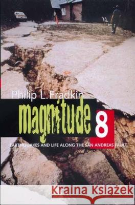 Magnitude 8: Earthquakes and Life Along San Andreas Fault Philip L. Fradkin 9780520221192