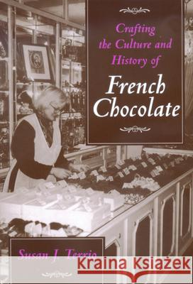Crafting the Culture and History of French Chocolate Susan J. Terrio 9780520221260