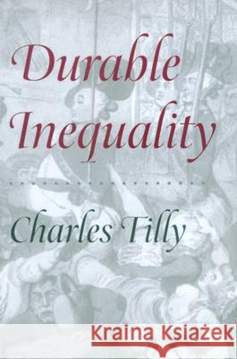 Durable Inequality Charles Tilly 9780520221703 University of California Press