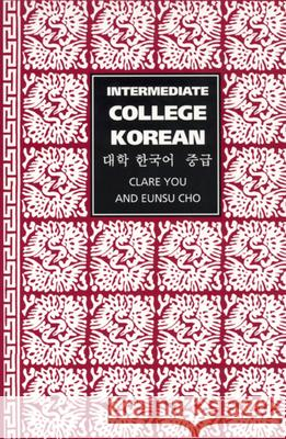 Intermediate College Korean: Taehak Han'gugo Chunggup Clare You Eunsu Cho 9780520222953