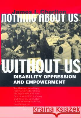 Nothing about Us Without Us: Disability Oppression and Empowerment James I. Charlton 9780520224810