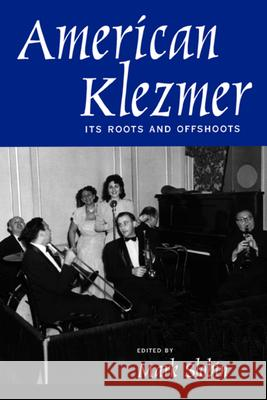American Klezmer : Its Roots and Offshoots Mark Slobin 9780520227187