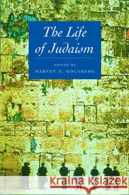The Life of Judaism Harvey E. Goldberg 9780520227538 University of California Press