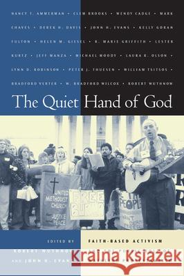 Quiet Hand of God: Faith-Based Activism and the Public Role Robert Wuthnow John H. Evans 9780520233133