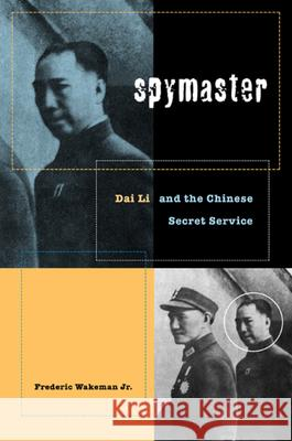 Spymaster: Dai Li and the Chinese Secret Service Frederic E., Jr. Wakeman 9780520234079